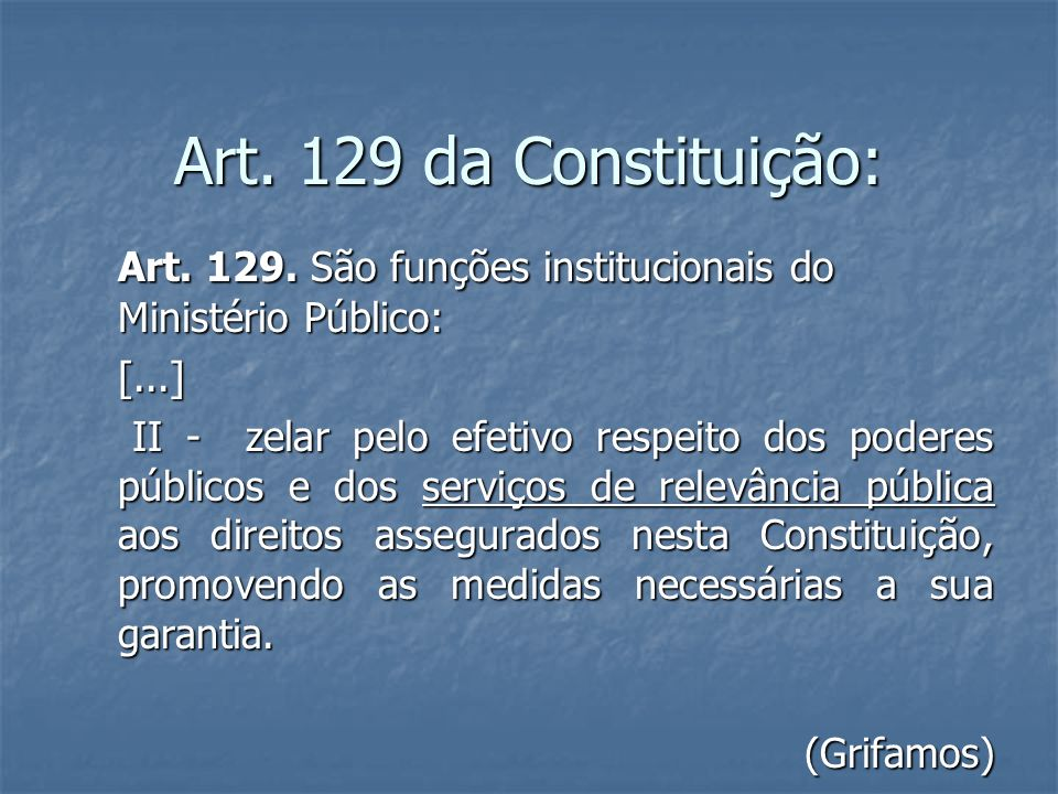 Art. 129 da Constituição:Art. 129. São funções institucionais do Ministério Público: [...]